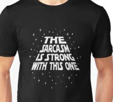 The SARCASM Is Strong With This One Star n You Own War  Unisex T-Shirt