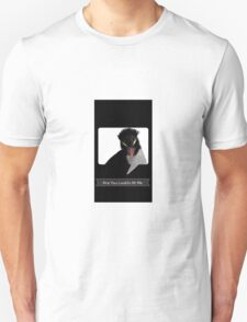 """""""Are You Lookin At Me""""?! Unisex T-Shirt"""