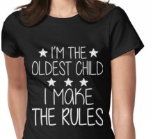 I'm Oldest Child I Make The Rules Womens Fitted T-Shirt