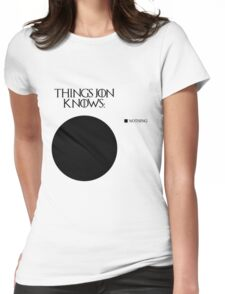 Jon Snow knows nothing Womens Fitted T-Shirt
