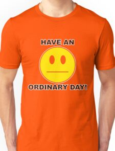 Have an oridinary day - funny tshirts Unisex T-Shirt