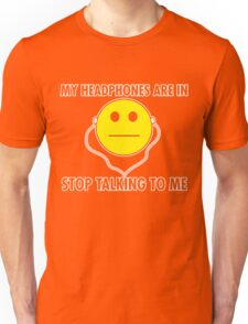 My headphones are in stop talking to me tshirts Unisex T-Shirt