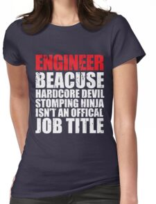 Engineer Because Hardcore Devil Stomping Ninja Isn't an Offical Job Title Womens Fitted T-Shirt