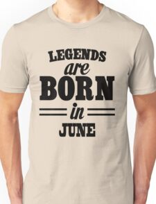 Legends are born in June Unisex T-Shirt