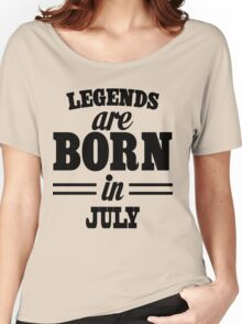 Legends are born in July Women's Relaxed Fit T-Shirt