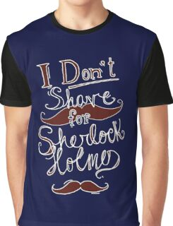 I Don't Shave for Sherlock Holmes (white)  Graphic T-Shirt