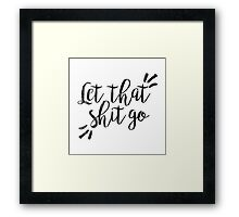Let that shit go | Quotes Framed Print