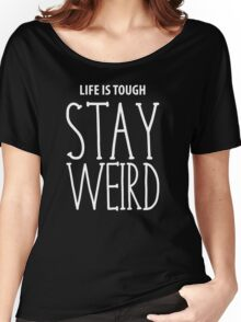 Life Is Tough Stay Weird Women's Relaxed Fit T-Shirt