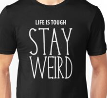 Life Is Tough Stay Weird Unisex T-Shirt