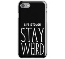 Life Is Tough Stay Weird iPhone Case/Skin