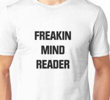 Freakin Mind Reader Unisex T-Shirt