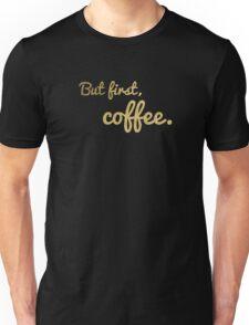 But first, coffee. Gold Glitter Version Unisex T-Shirt
