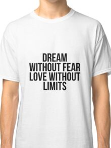 Dream without fear, love without limits Classic T-Shirt