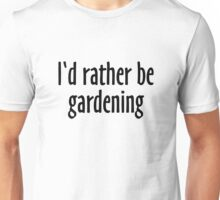 I'd rather be gardening (Black) Unisex T-Shirt