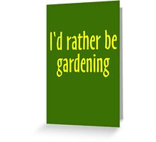 I'd rather be gardening (Yellow) Greeting Card