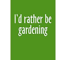 I'd rather be gardening (White) Photographic Print