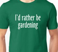 I'd rather be gardening (White) Unisex T-Shirt
