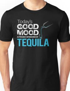 Today's Good Mood is Proudly Sponsored by Tequila Unisex T-Shirt