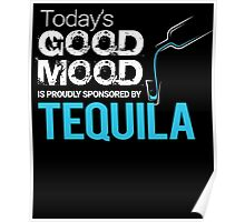 Today's Good Mood is Proudly Sponsored by Tequila Poster