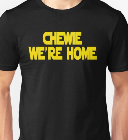 Chewie We're Home Unisex T-Shirt