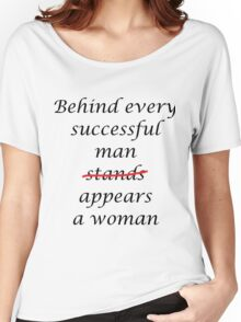 Behind every successful man... Women's Relaxed Fit T-Shirt