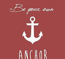 Be your own anchor by mydeargladers