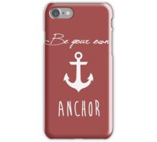 Be your own anchor iPhone Case/Skin