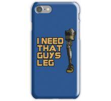 I Need That Guys Leg iPhone Case/Skin