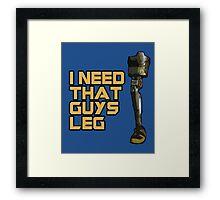 I Need That Guys Leg Framed Print