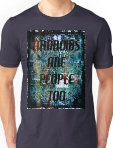 Androids Are People  Unisex T-Shirt