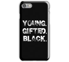 Young. Gifted. Black iPhone Case/Skin