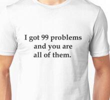 99 problems(black) Unisex T-Shirt