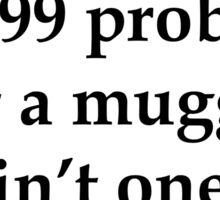 99 problems muggle (black) Sticker