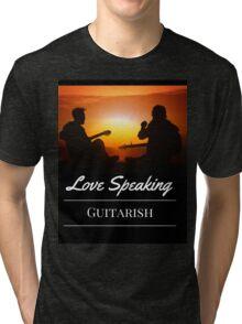 Love speaking Guitarish Music Lover Tri-blend T-Shirt