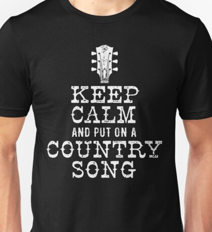 KEEP CALM PUT ON A COUNTRY SONG Unisex T-Shirt