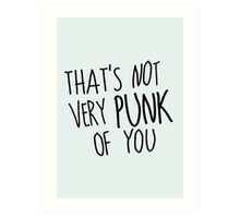 That's Not Very Punk of You Art Print