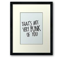 That's Not Very Punk of You Framed Print