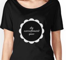 shy overcaffeinated queer ~ white on black Women's Relaxed Fit T-Shirt