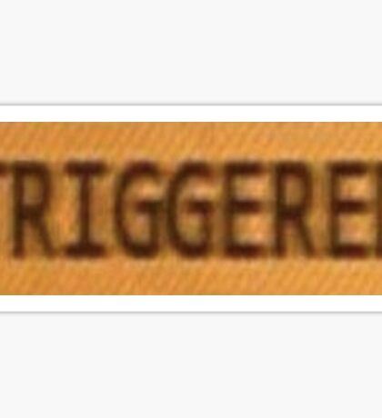 You Aren't you when you're TRIGGERED? Sticker