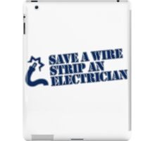 Save a Wire... Strip an Electrician iPad Case/Skin