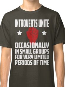 Introverts Unite - Occasionally In Small Groups For Very Limited Periods Of Time - Funny Social Anxiety T Shirt Classic T-Shirt