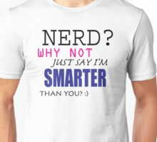 NERD? Why Not Just Say I'm SMARTER Than You? Unisex T-Shirt