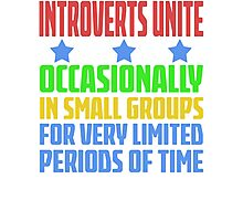 Introverts Unite - Occasionally In Small Groups For Very Limited Periods Of Time - Funny Social Anxiety  T Shirt Photographic Print