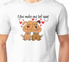 You make my tail wag! Romantic dog lovers Unisex T-Shirt