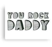 You Rock Daddy Canvas Print