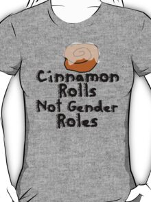 Cinnamon Rolls not gender roles T-Shirt