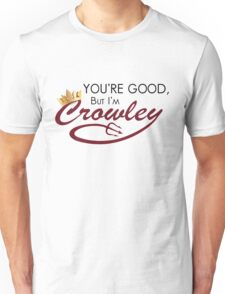 You're Good...But I'm Crowley. Unisex T-Shirt