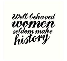 Well behaved women seldom make history Art Print