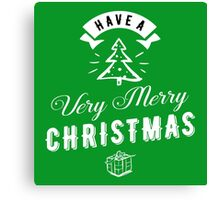 Have a Very Merry Christmas Canvas Print