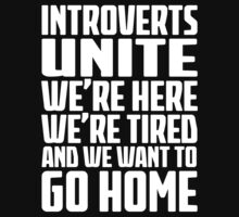 Introverts Unite - Were Here - Were Tired And We Want To Go Home - Funny Social Anxiety T Shirt by wordsonashirt